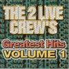 The 2 Live Crew s Greatest Hits Vol 1