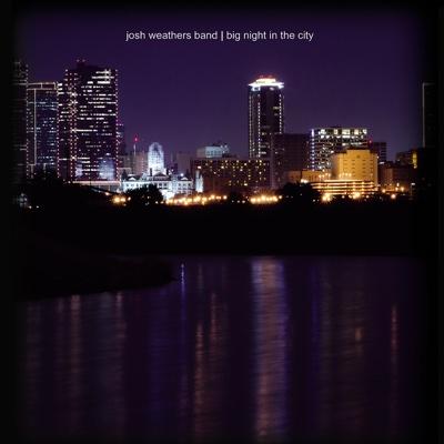 Big Night In the City - Josh Weathers Band album