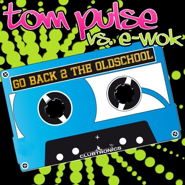 Go Back 2 the Oldschool (Tom Pulse vs. E-Wok)