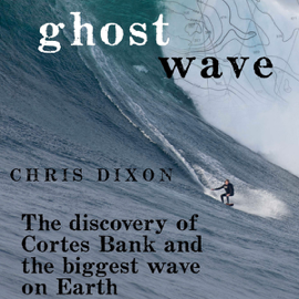 Ghost Wave: The Discovery of Cortes Bank and the Biggest Wave on Earth (Unabridged) audiobook