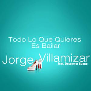 Jorge Villamizar - Todo Lo Que Quieres Es Bailar feat. Descemer Bueno