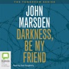 Darkness, Be My Friend: Tomorrow Series #4 (Unabridged) AudioBook Download