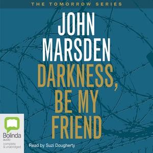 Darkness, Be My Friend: Tomorrow Series #4 (Unabridged) - John Marsden audiobook, mp3