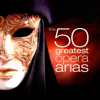 The 50 Greatest Opera Arias - Various Artists
