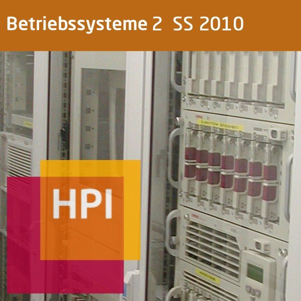 Betriebssysteme II (SS 2010) - Created with tele-TASK - more than video! Powered by Hasso Plattner Institute (HPI).