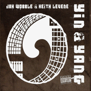 Jah Wobble & Keith Levene - Yin & Yang
