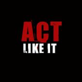 Act Like It