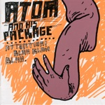 Atom & His Package - I'm Downright Amazed At What I Can Destroy With Just A Hammer