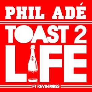 Phil Adé & Kevin Ross - Phil Adé ft. Kevin Ross - Toast 2 Life