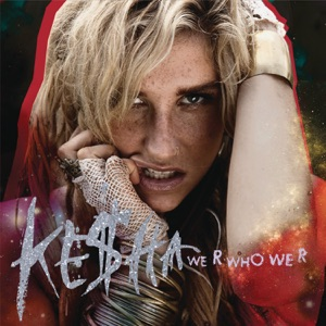 Kesha - We R Who We R