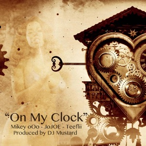 On My Clock (feat. TeeFlii & DJ Mustard) - Single Mp3 Download