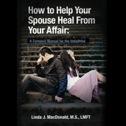 Download How to Help Your Spouse Heal from Your Affair: A Compact Manual for the Unfaithful (Unabridged) Audio Book