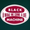 Black Machine - U Make Me Come A Life (club mix)