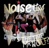 What's the Time, Mr. Wolf?, Noisettes