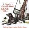 Gene Hill - A Hunter's Fireside Book: Tales of Dogs, Ducks, Birds, & Guns (Unabridged) artwork