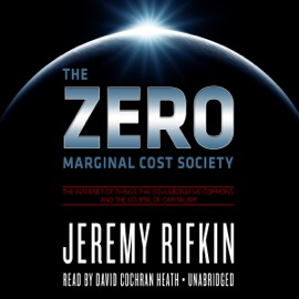 The Zero Marginal Cost Society: The Internet of Things, The Collaborative Commons, And the Eclipse of Capitalism (Unabridged) - Jeremy Rifkin mp3 listen download