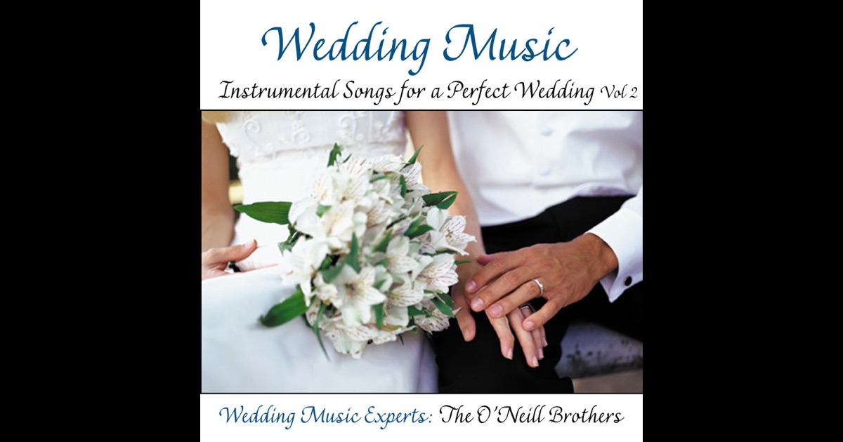 Wedding Music Instrumental Songs For A Perfect Wedding Vol 2 By The ONeill Brothers On Apple