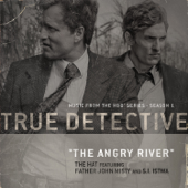 The Angry River (feat. Father John Misty & S.I. Istwa) [From the HBO® Series True Detective]