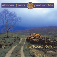 The Road North by Alasdair Fraser With Paul Machlis on Apple Music