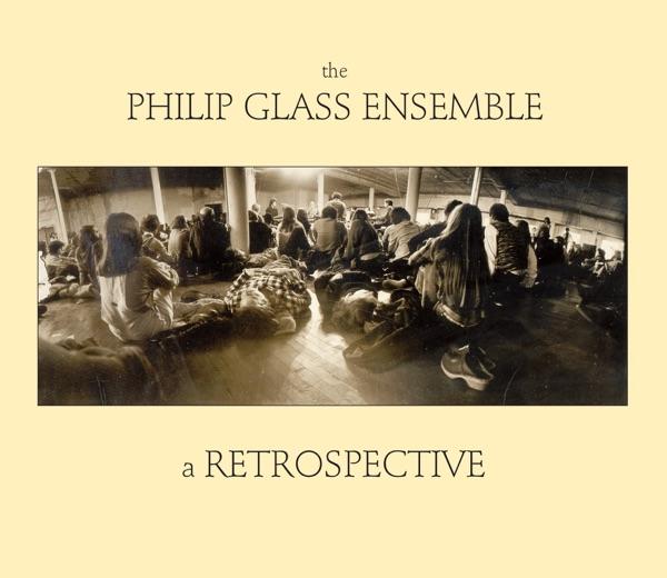 The Philip Glass Ensemble - A Retrospective