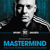 Mastermind: How Dave Brailsford Reinvented the Wheel: Sport Shorts (Unabridged)
