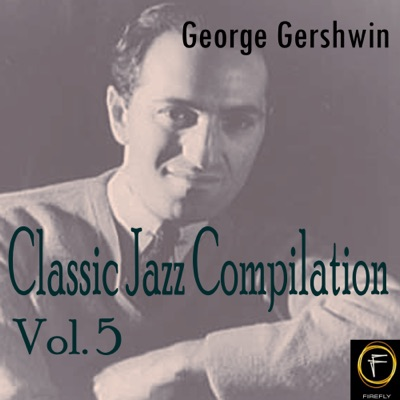 Classic Jazz Compilation, Vol. 5 - George Gershwin