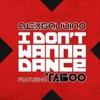 I Don t Wanna Dance feat Taboo EP