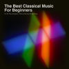 The Best Classical Music for Beginners: 51 of the Greatest Hits & Pieces of All Time - Various Artists