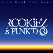 From Dusk Till Dawn-ROOKiEZ Is Punk'd