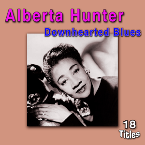 Alberta Hunter - Downhearted Blues