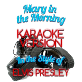 Mary in the Morning (In the Style of Elvis Presley) [Karaoke Version]