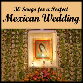 30 Songs For A Perfect Mexican Wedding By Various Artists On Apple Music