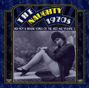 The Naughty 1920s: Red Hot & Risque Songs of the Jazz Age, Vol. 2 (Remastered)