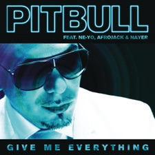 Give Me Everything by Pitbull feat. Ne-Yo, Afrojack & Nayer
