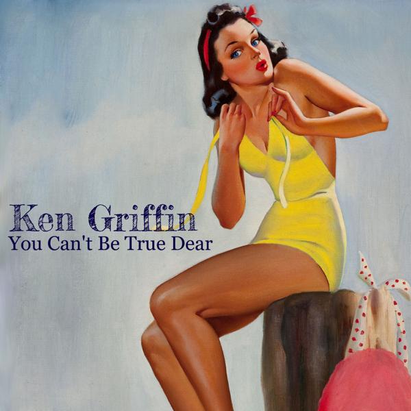 You Can't Be True Dear - Single by Ken Griffin
