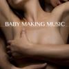 Baby Making Music - Kamasutra Café Bar Erotic Party Music for Sex - Ibiza Erotic Music Café