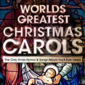 World's Greatest Christmas Carols - The Only Xmas Hymns & Songs Album You'll Ever Need