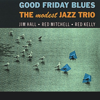 Good Friday Blues (Remastered) [feat. Red Mitchell & Red Kelly] - Jim Hall