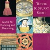 Tudor+and+Stuart+Spirit+(Music+for+Dancing+and+Dreaming)