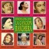 Idolos de la Canción Ranchera, Vol.1