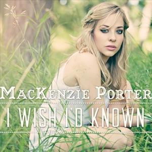 MacKenzie Porter - I Wish I'd Known