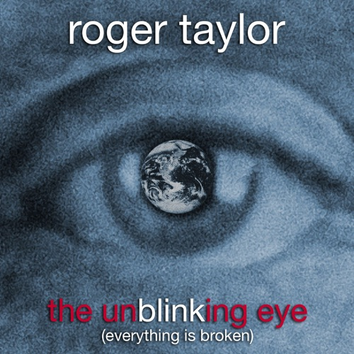 Roger Taylor - The Unblinking Eye (Everything Is Broken) - Single