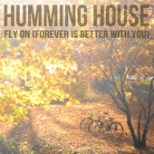 Humming House - Fly on (Forever Is Better With You)