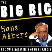 The Big Big Hans Albers (The 30 Biggest Hits of Hans Albers) - Hans Albers - Hans Albers