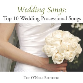Wedding Songs: Top 10 Wedding Processional Songs by The O\'Neill ...