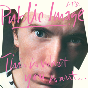 Public Image Ltd. - This Is What You Want ... This Is What You Get (Remastered)