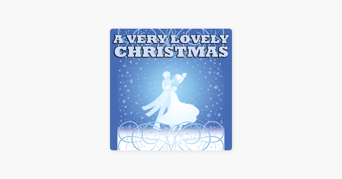 A Very Lovely Christmas by Various Artists on Apple Music