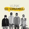 Doi somnambuli (Two Sleepwalkers) - Single, Vunk