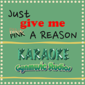 Just Give Me a Reason (Karaoke Version) [Originally Performed By Pink]