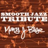 Smooth Jazz Tribute to Mary J Blige